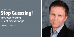 Stop Guessing! Troubleshooting Client-Server Apps