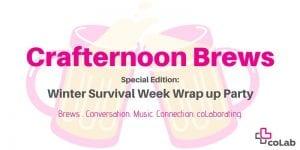 Crafternoon Brews: Winter Survival Week Wrap-up Party @ Okanagan coLab | Kelowna | British Columbia | Canada