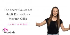 Lunch & Learn: The Secret Sauce Of Habit Formation - Morgan Gillis @ Okanagan coLab | Kelowna | British Columbia | Canada